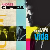 Andres Cepeda: Lo mejor que hay en mi vida