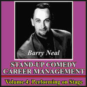 Barry Neal: Stand-Up Comedy Career Management, Vol. 4: Performing On Stage
