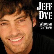 Jeff Dye: Welcome To My Brain
