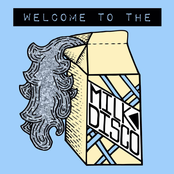Welcome To The Milk Disco