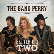 The Band Perry: Better Dig Two