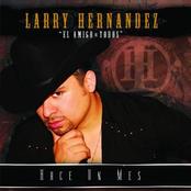 Larry Hernandez: Hace Un Mes