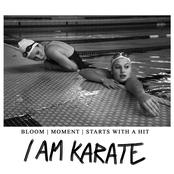 I Am Karate - Bloom