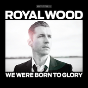 Royal Wood: We Were Born To Glory