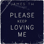 James TW: Please Keep Loving Me