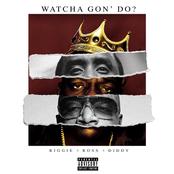 Watcha Gon' Do? (feat. Biggie & Rick Ross)