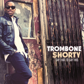 Trombone Shorty: Say That To Say This