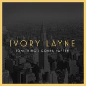 Ivory Layne: Something's Gonna Happen