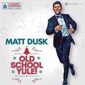 Matt Dusk: Old School Yule!