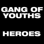 Gang of Youths: Heroes