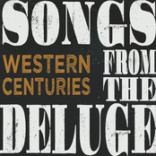 Western Centuries: Songs from the Deluge