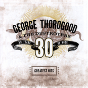 George Thorogood & The Destroyers: Greatest Hits: 30 Years Of Rock