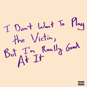 I Don't Want To Play The Victim, But I'm Really Good At It [Explicit]