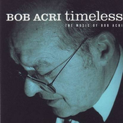 Timeless - The Music Of Bob Acri