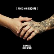 Roxane Bruneau: Aime-moi encore