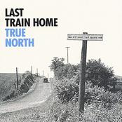 Last Train Home: True North