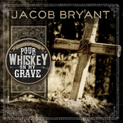 Jacob Bryant: Pour Whiskey on My Grave
