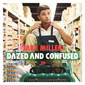 Jake Miller: Dazed And Confused EP