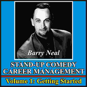 Barry Neal: Stand-Up Comedy Career Management, Vol. 1: Getting Started