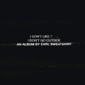I Don't Like Shit, I Don't Go Outside: An Album By Earl Sweatshirt
