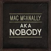 Mac Mcanally: AKA Nobody