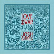 Josh Garrels: Love & War & The Sea In Between