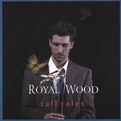 Royal Wood: Tall Tales