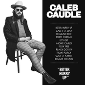 Caleb Caudle: Better Hurry Up