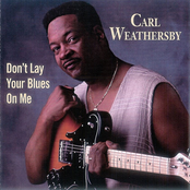 Carl Weathersby: Don't Lay The Blues On Me