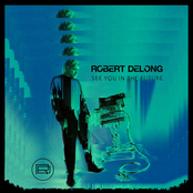 Robert DeLong: See You In The Future