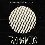 Taking Meds: My Moon Is Always Full Promo