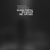 Social Animals: Something To Keep Me Awake / Get Over It / Best Years / Bad Things