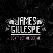 James Gillespie: Don't Let Me Get Me