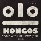 Kongos: Come With Me Now