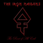 The Iron Maidens: The Root Of All Evil