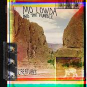 Mo Lowda & The Humble: Creatures
