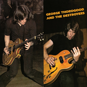 George Thorogood & The Destroyers: George Thorogood and the Destroyers