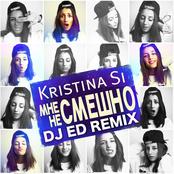 Kristina Si - Мне не смешно (DJ Ed Remix)