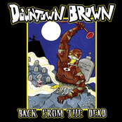 Downtown Brown: Back From the Dead