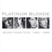 Platinum Blonde: Seven Year Itch: 1982-1989