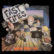 Fast Times: Where Were You...