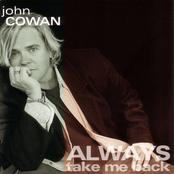John Cowan: Always Take Me Back