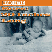 Rob Little: Born 20 Inches Long