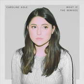 Caroline Kole: What If (The Remixes)