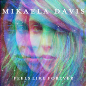 Mikaela Davis: Feels Like Forever