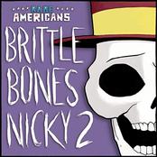 Brittle Bones Nicky 2