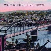 Walt Wilkins: Rivertown