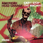 American Head Charge: Can't Stop The Machine