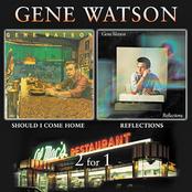 Gene Watson: Reflections / Should I Come Home