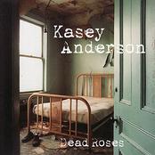 Kasey Anderson: Dead Roses